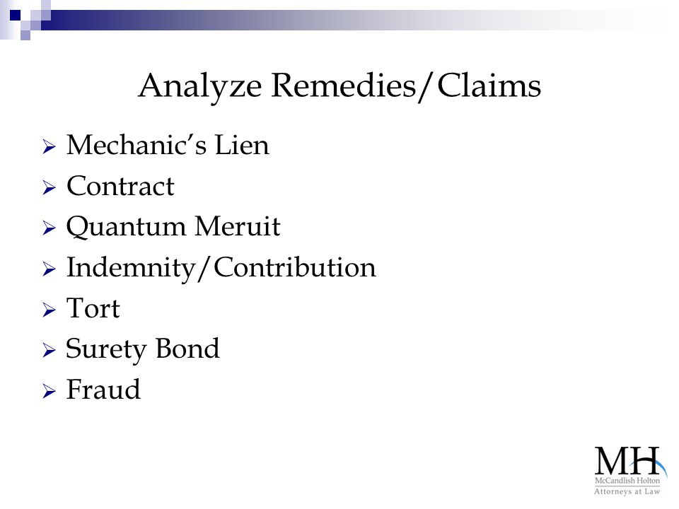 Analyze Remedies/Claims  Mechanic's Lien  Contract  Quantum Meruit  Indemnity/Contribution  Tort  Surety Bond  Fraud