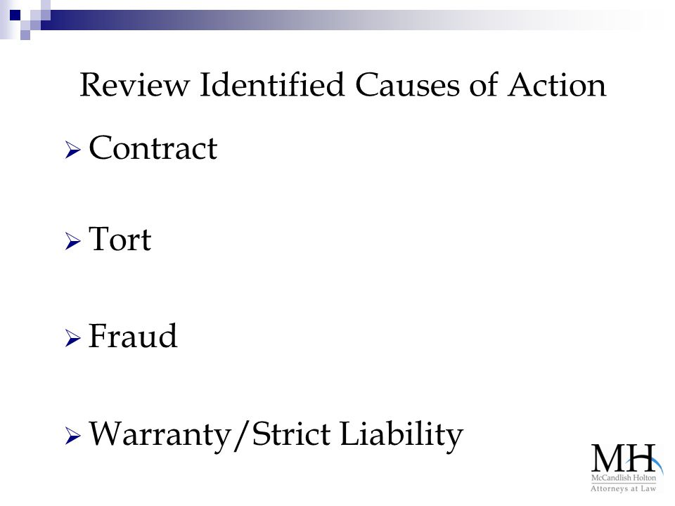 Review Identified Causes of Action  Contract  Tort  Fraud  Warranty/Strict Liability