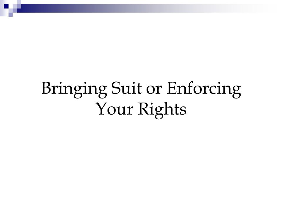 Bringing Suit or Enforcing Your Rights