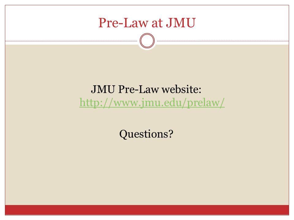 Pre-Law at JMU JMU Pre-Law website: http://www.jmu.edu/prelaw/http://www.jmu.edu/prelaw/ Questions?