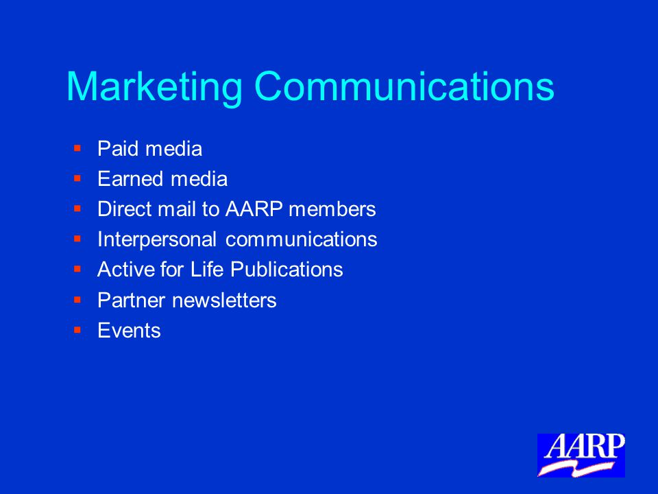 Marketing Communications   Paid media   Earned media   Direct mail to AARP members   Interpersonal communications   Active for Life Publicat