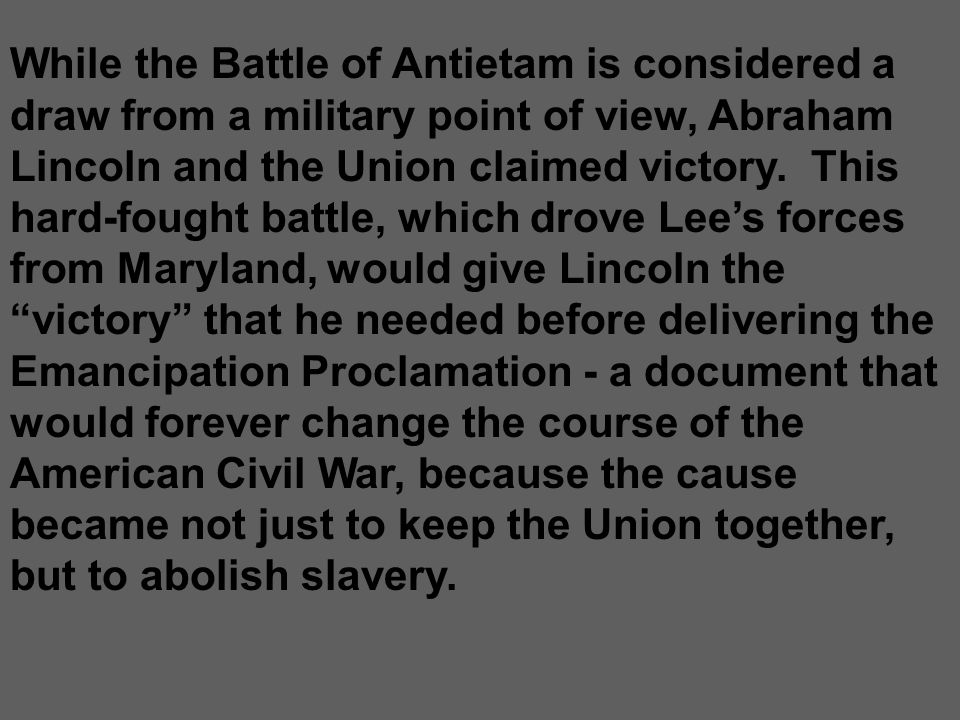 While the Battle of Antietam is considered a draw from a military point of view, Abraham Lincoln and the Union claimed victory. This hard-fought battl