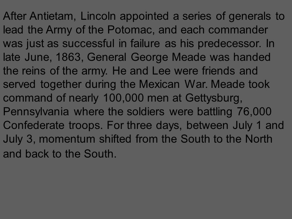 After Antietam, Lincoln appointed a series of generals to lead the Army of the Potomac, and each commander was just as successful in failure as his pr