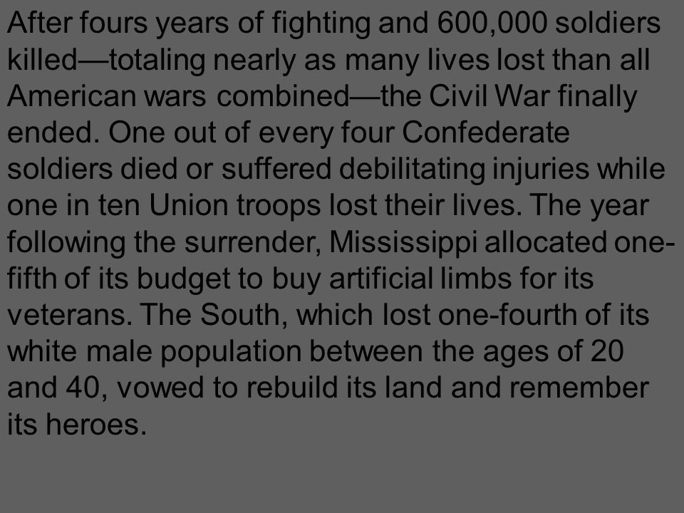 After fours years of fighting and 600,000 soldiers killed—totaling nearly as many lives lost than all American wars combined—the Civil War finally end