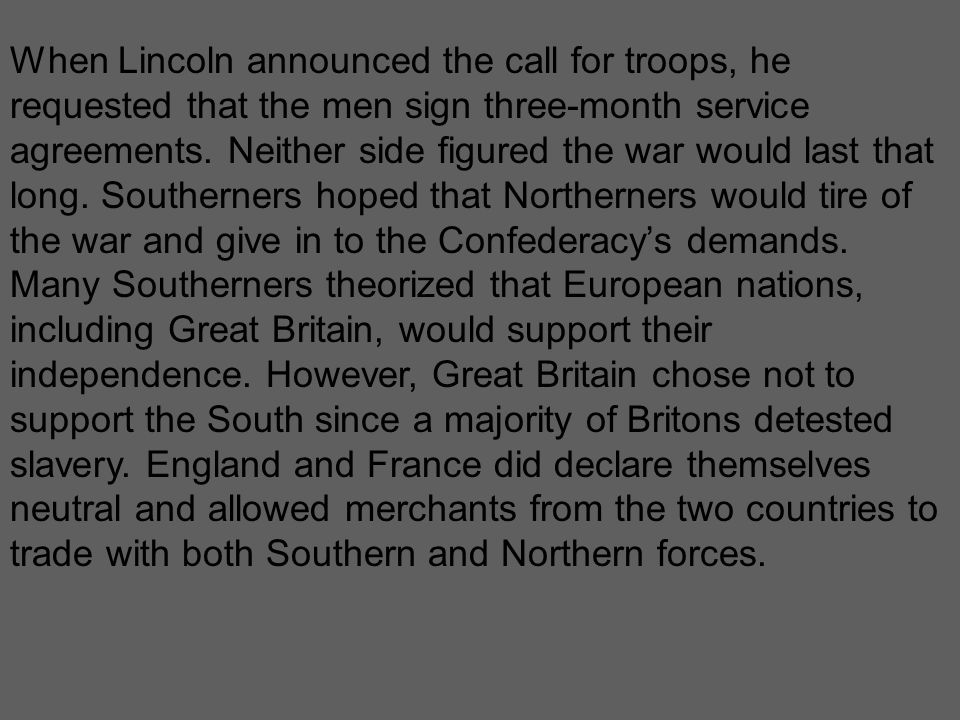 When Lincoln announced the call for troops, he requested that the men sign three-month service agreements. Neither side figured the war would last tha