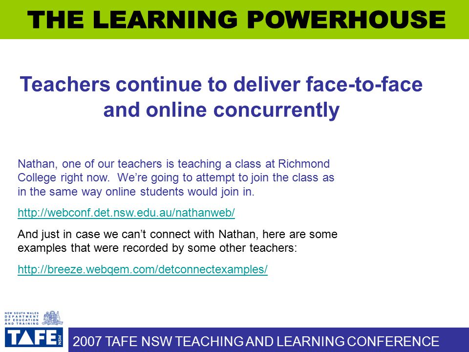 2007 TAFE NSW TEACHING AND LEARNING CONFERENCE Nathan, one of our teachers is teaching a class at Richmond College right now.