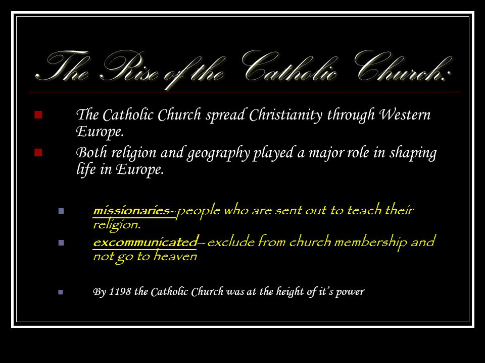 The Rise of the Catholic Church: The Catholic Church spread Christianity through Western Europe.
