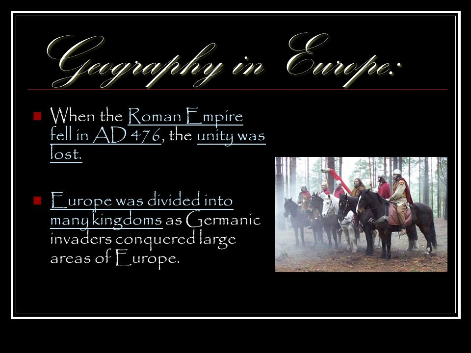 Geography in Europe: When the Roman Empire fell in AD 476, the unity was lost.