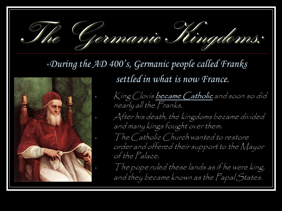 The Germanic Kingdoms: King Clovis became Catholic and soon so did nearly all the Franks.