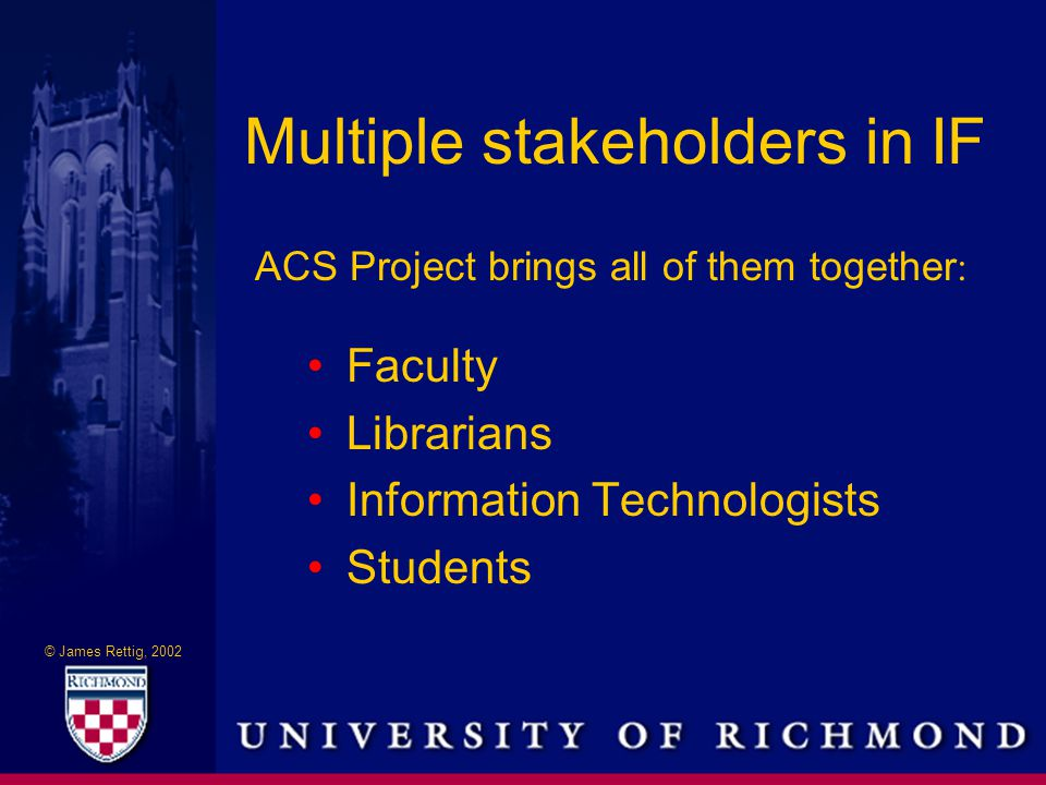 © James Rettig, 2002 Two groups have claimed IF ACRL Information Literacy Competency Standards for Higher Education http://www.ala.org/acrl/ilcomstan.
