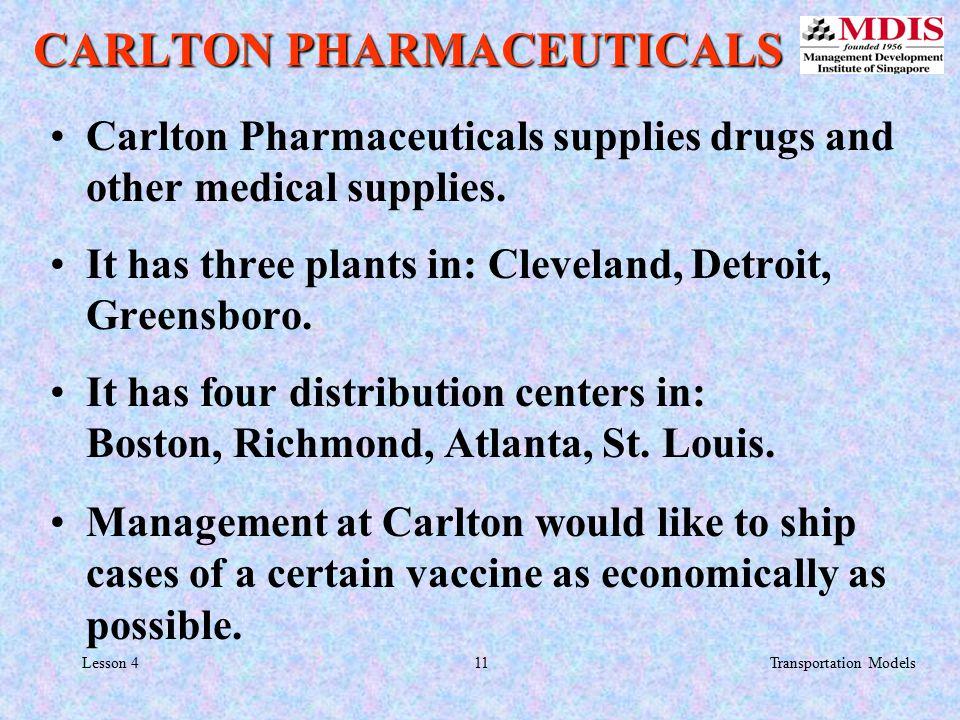 11Transportation ModelsLesson 4 CARLTON PHARMACEUTICALS Carlton Pharmaceuticals supplies drugs and other medical supplies.
