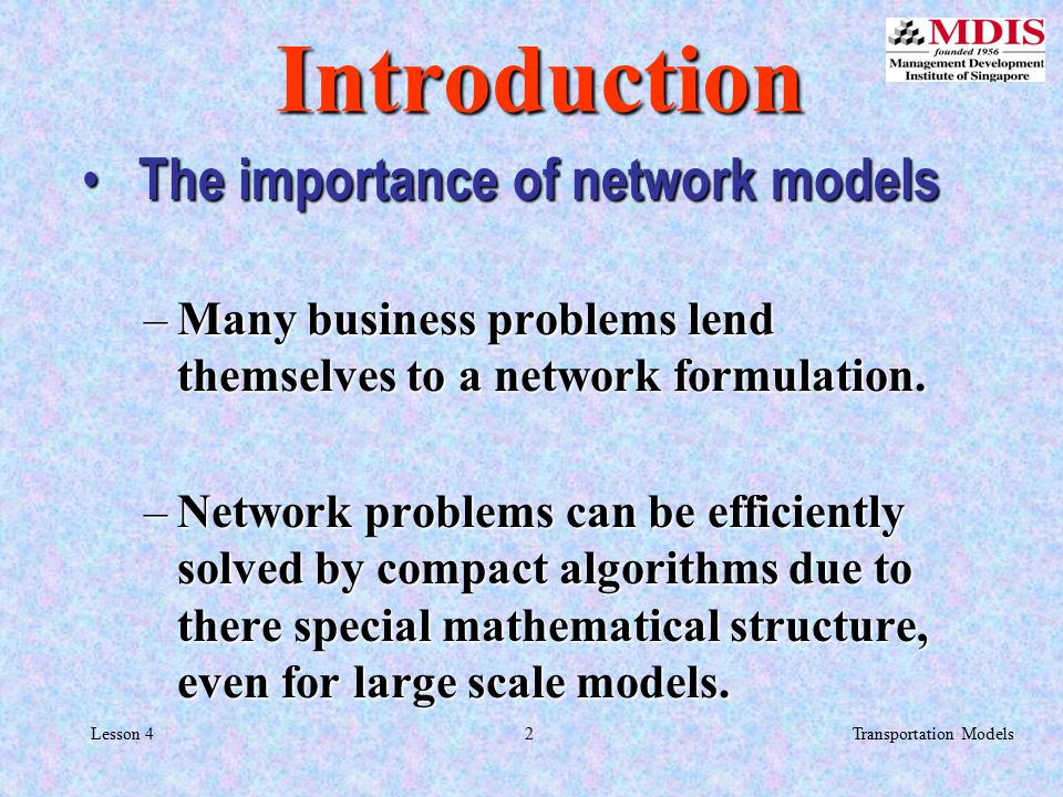 3Transportation ModelsLesson 4 NETWORK A NETWORK problem is one that can be represented by...