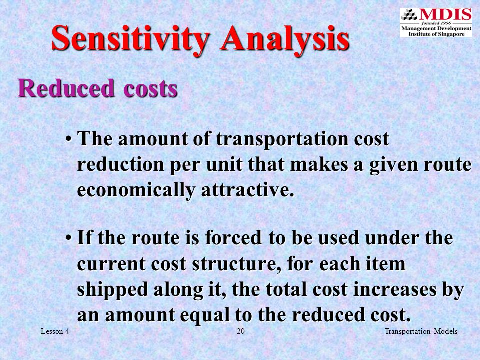 21Transportation ModelsLesson 4 Shadow prices For the plants (source), shadow prices convey the cost savings realized for each extra case of vaccine available at plant.For the plants (source), shadow prices convey the cost savings realized for each extra case of vaccine available at plant.