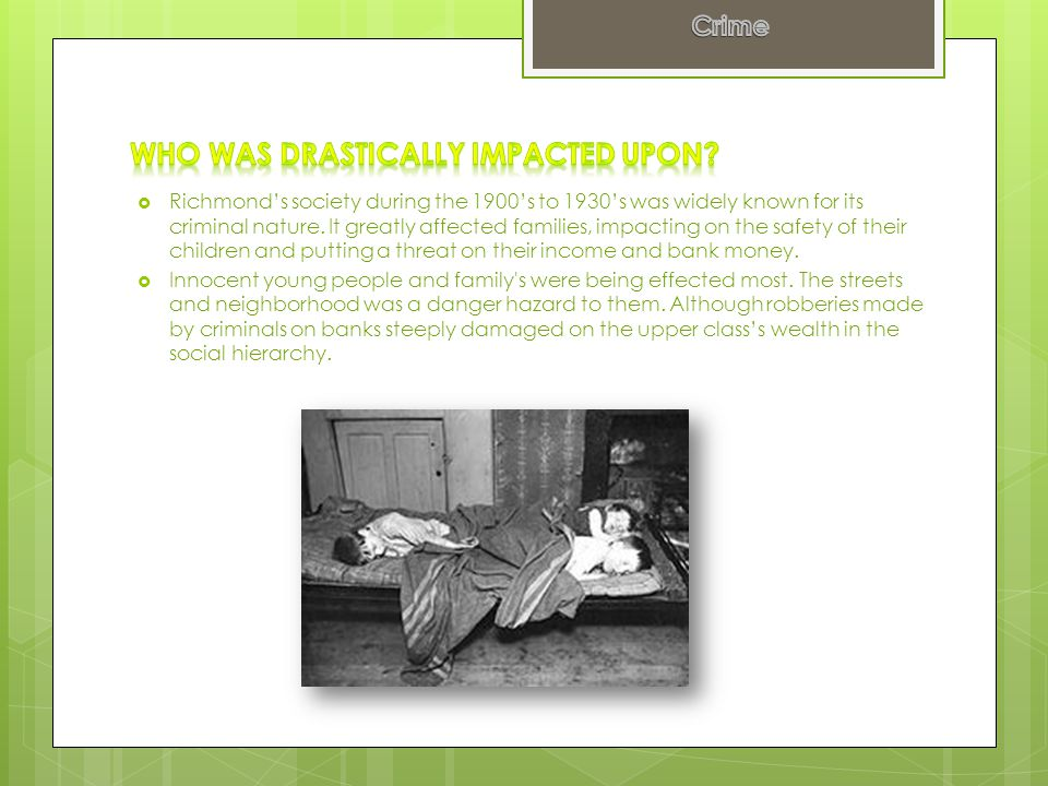  Richmond's society during the 1900's to 1930's was widely known for its criminal nature.