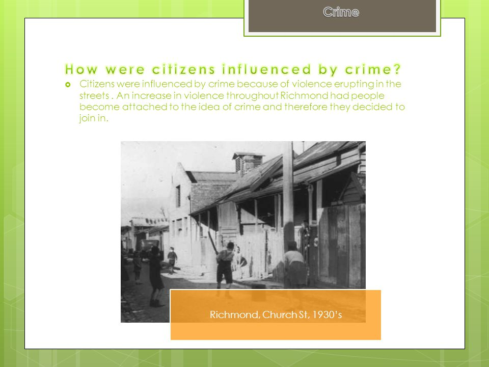  Citizens were influenced by crime because of violence erupting in the streets. An increase in violence throughout Richmond had people become attache