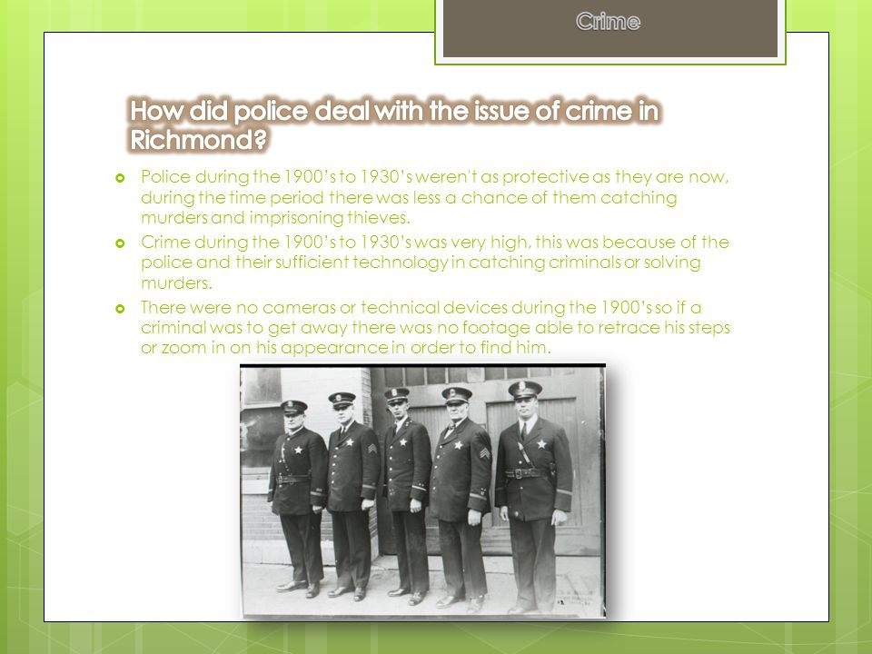  Police during the 1900's to 1930's weren't as protective as they are now, during the time period there was less a chance of them catching murders an