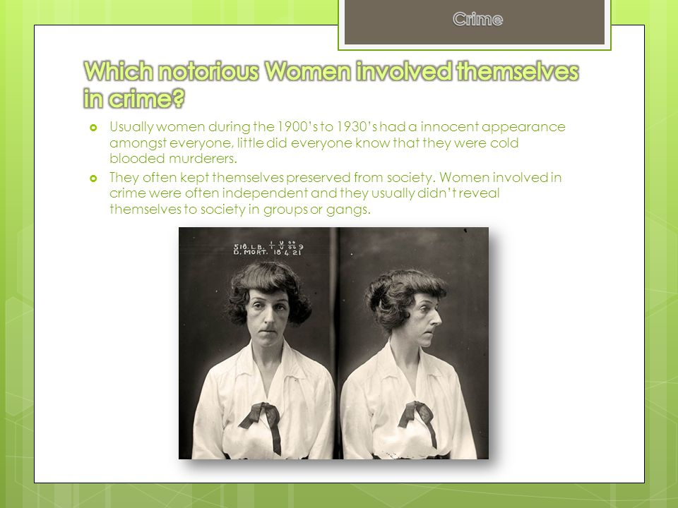  Usually women during the 1900's to 1930's had a innocent appearance amongst everyone, little did everyone know that they were cold blooded murderers.