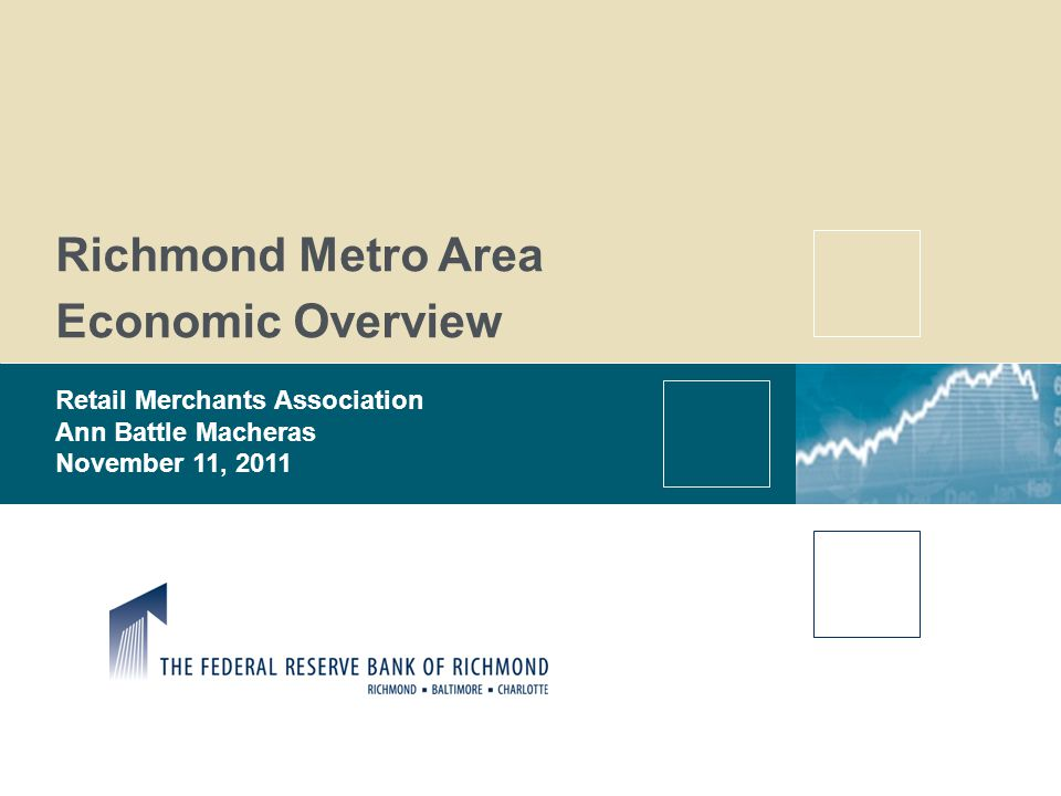 Richmond Metro Area Economic Overview Retail Merchants Association Ann Battle Macheras November 11, 2011