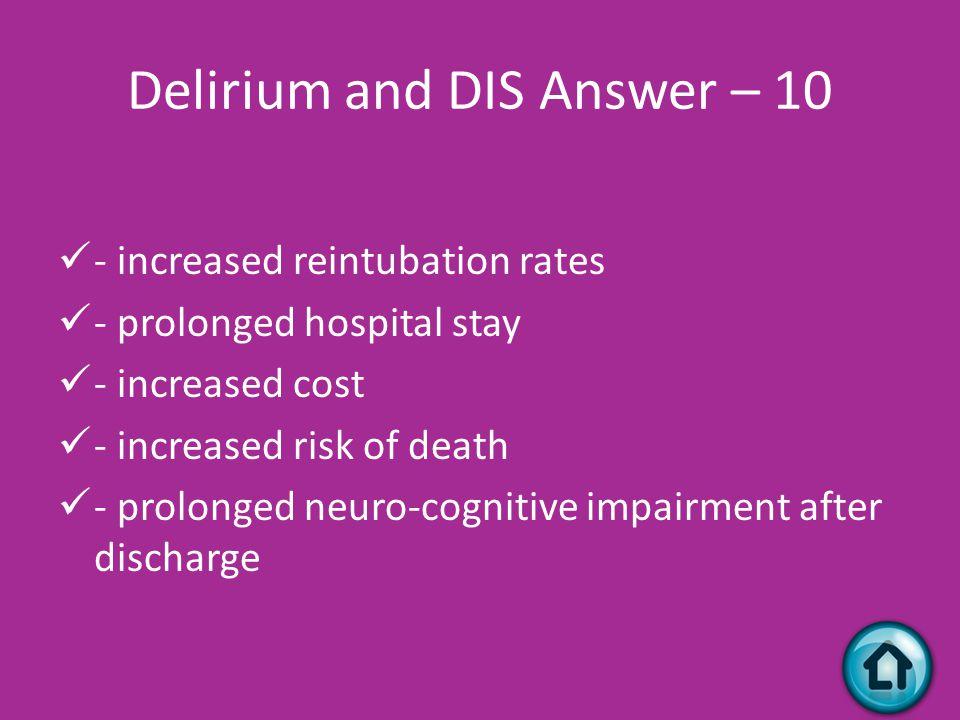Delirium and DIS - 10 Name 3 consequences of delirium.