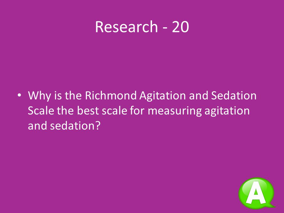 Research Answer – 10 agitation; sedation