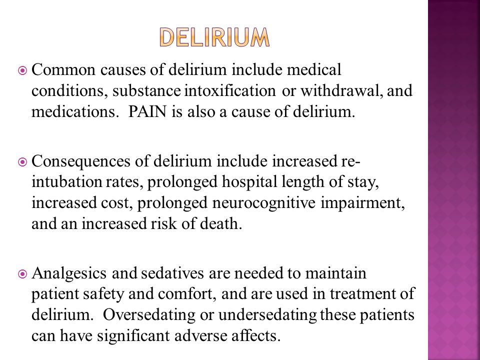  Common causes of delirium include medical conditions, substance intoxification or withdrawal, and medications.