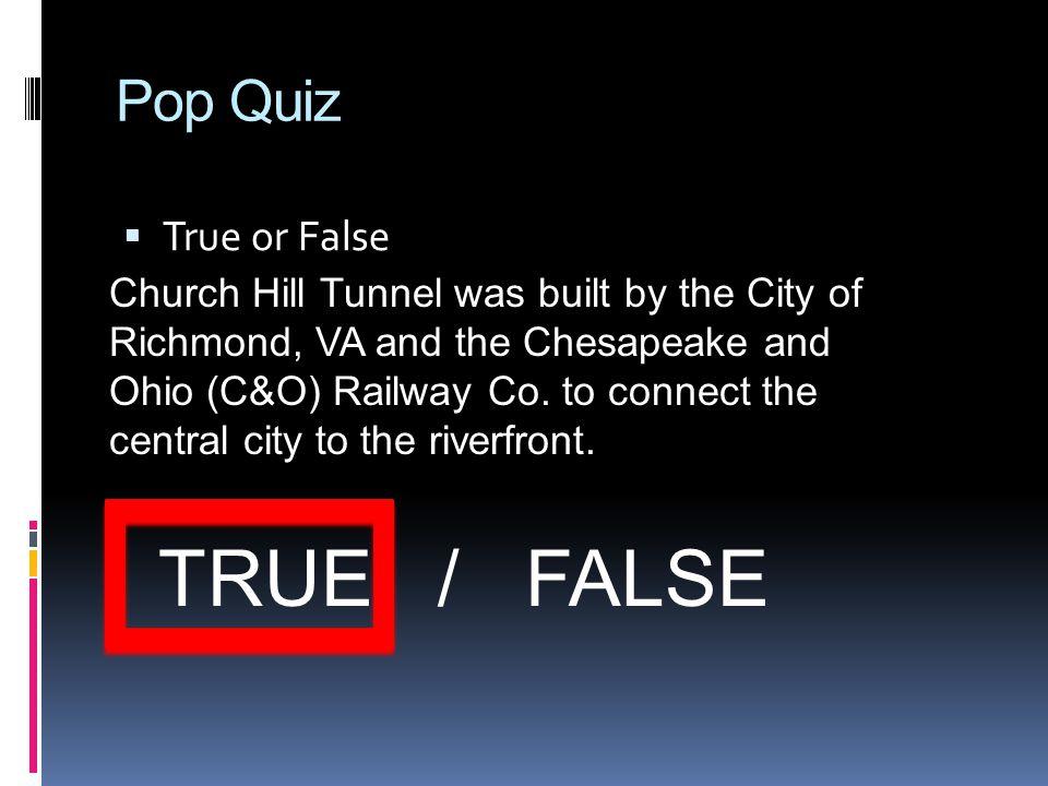 Pop Quiz  What year was Church Hill Tunnel built? 1. 1887 2. 1825 4. 1873 3. 1925