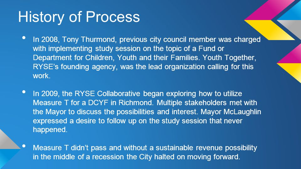 In 2008, Tony Thurmond, previous city council member was charged with implementing study session on the topic of a Fund or Department for Children, Youth and their Families.