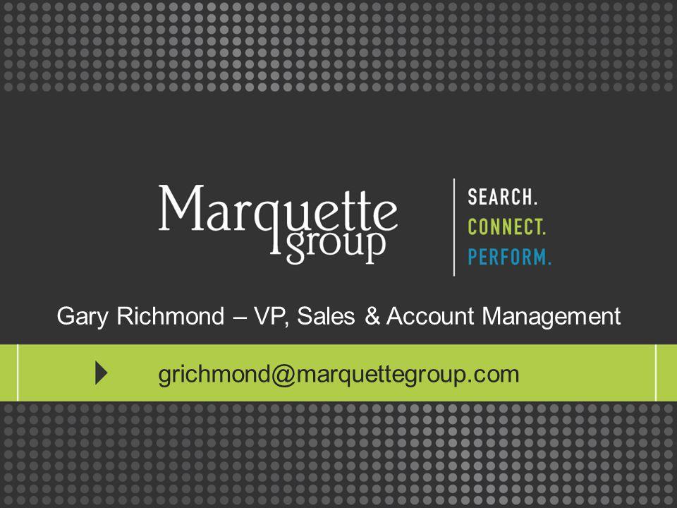 grichmond@marquettegroup.com Gary Richmond – VP, Sales & Account Management