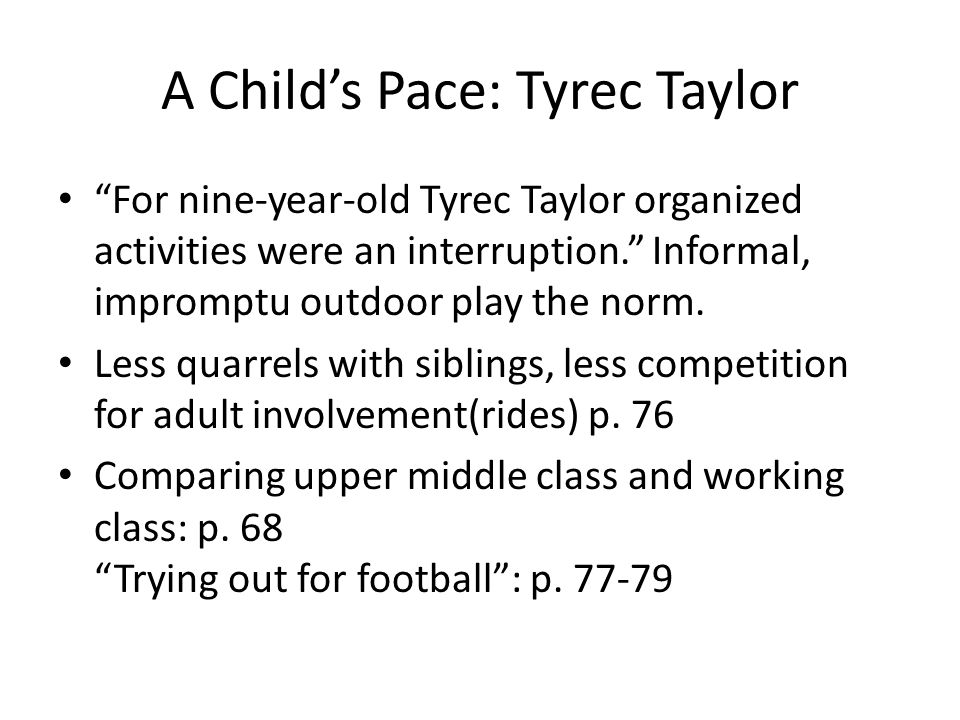 A Child's Pace: Tyrec Taylor For nine-year-old Tyrec Taylor organized activities were an interruption. Informal, impromptu outdoor play the norm.