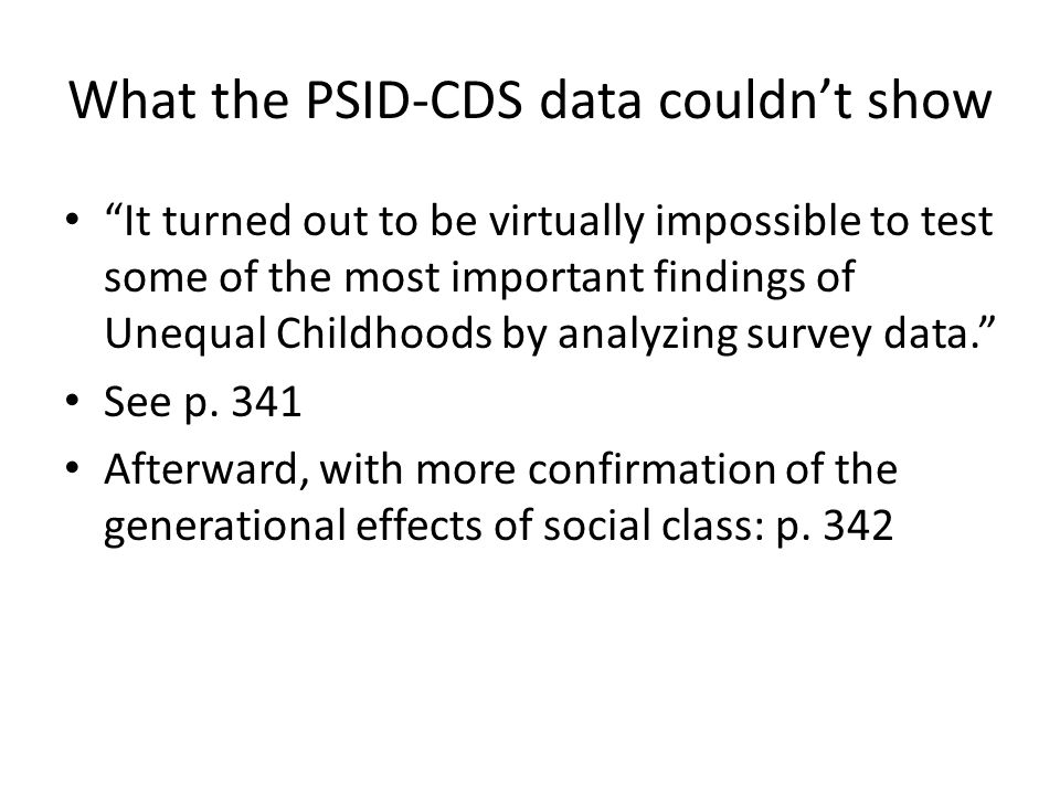 What the PSID-CDS data couldn't show It turned out to be virtually impossible to test some of the most important findings of Unequal Childhoods by analyzing survey data. See p.