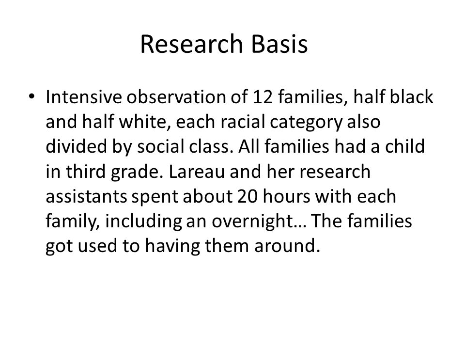 Research Basis Intensive observation of 12 families, half black and half white, each racial category also divided by social class.