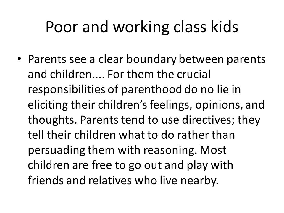 Poor and working class kids Parents see a clear boundary between parents and children....