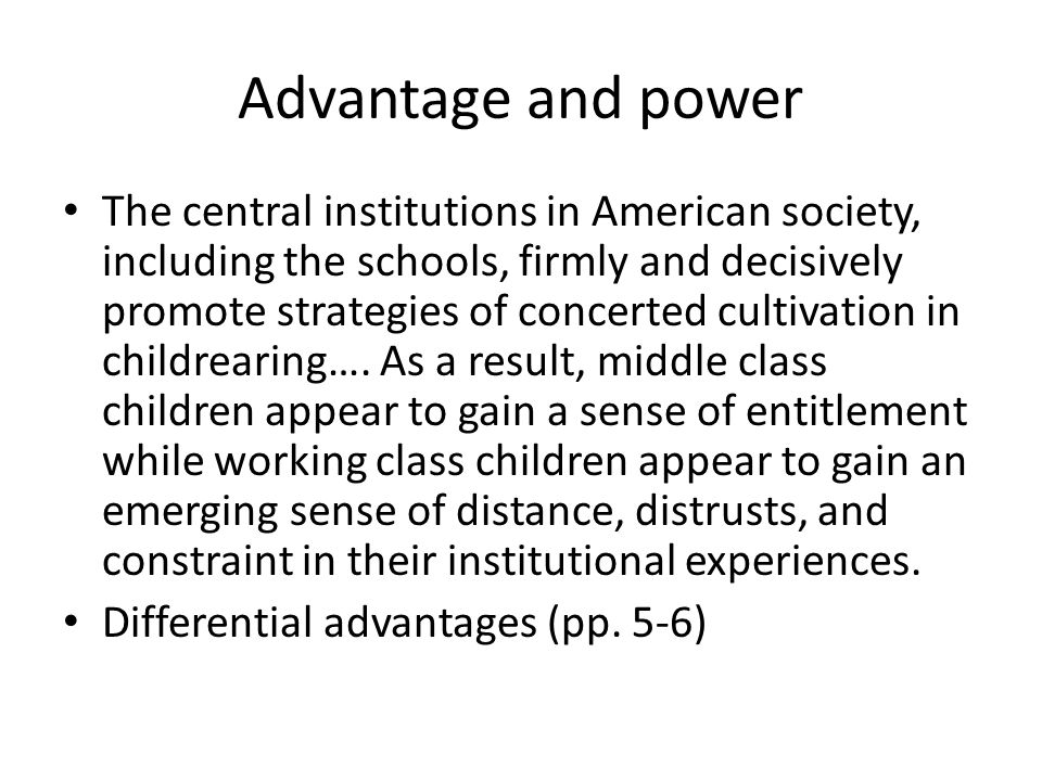 Advantage and power The central institutions in American society, including the schools, firmly and decisively promote strategies of concerted cultivation in childrearing….