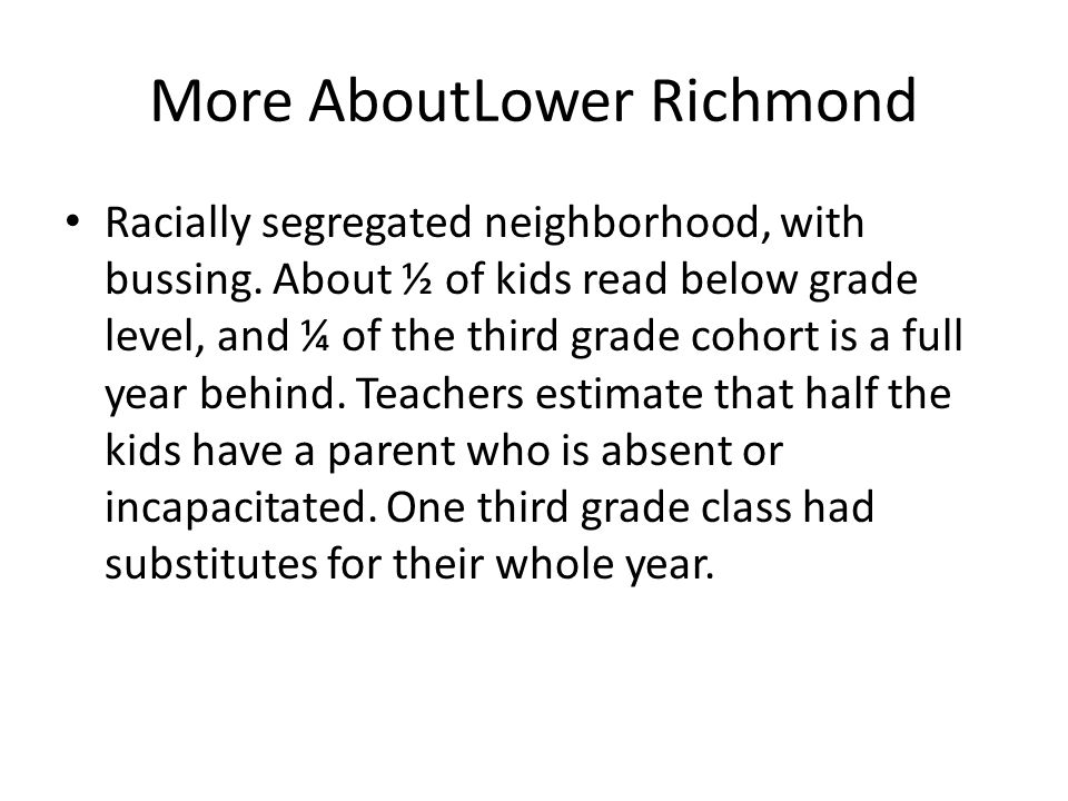 More AboutLower Richmond Racially segregated neighborhood, with bussing.