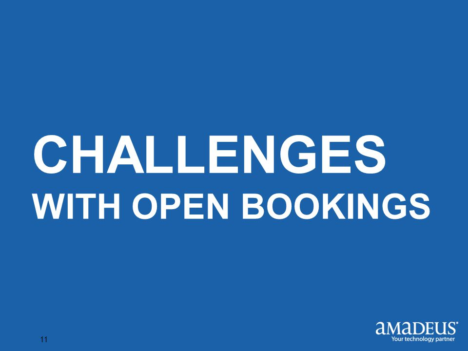 Click to edit Master title style 11 CHALLENGES WITH OPEN BOOKINGS