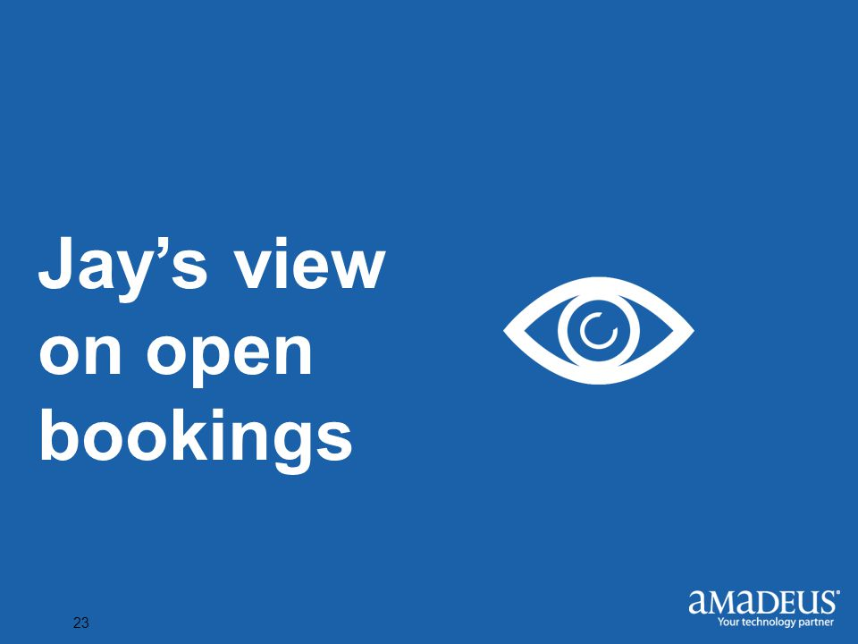 Click to edit Master title style 23 Jay's view on open bookings