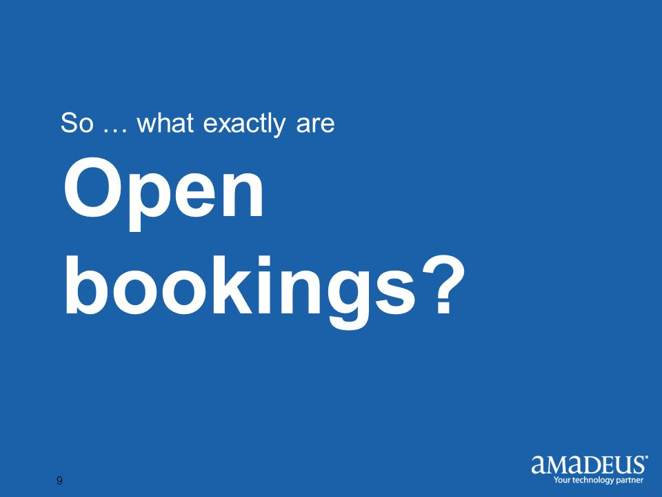 Click to edit Master title style 9 Open bookings So … what exactly are