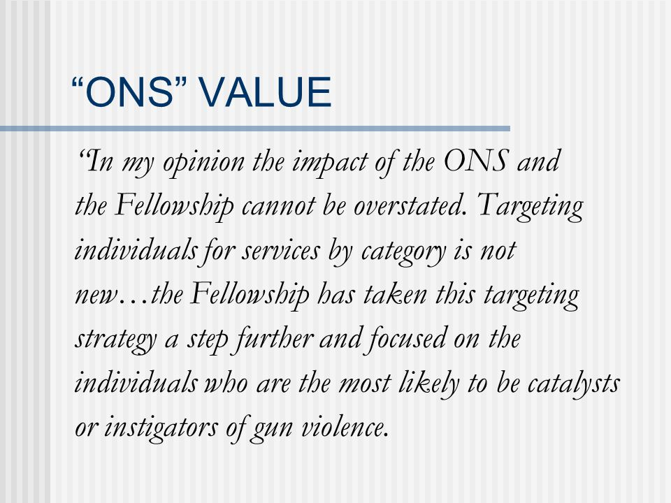 ONS VALUE In my opinion the impact of the ONS and the Fellowship cannot be overstated.