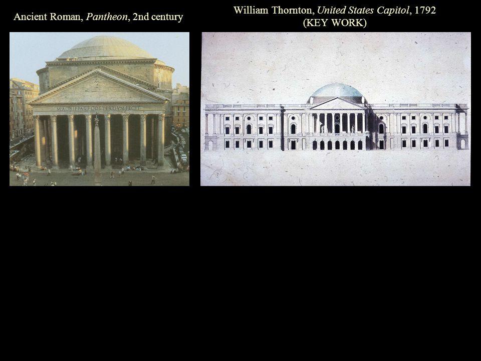 William Thornton, United States Capitol, 1792 (KEY WORK) Ancient Roman, Pantheon, 2nd century