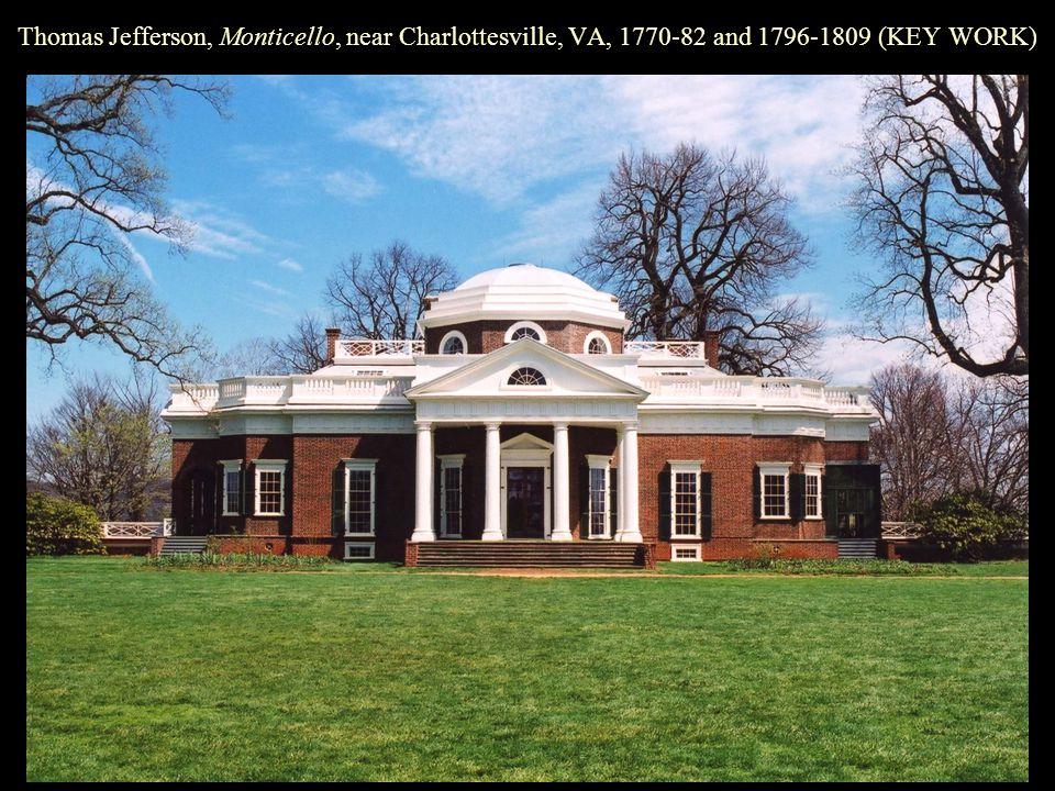 Thomas Jefferson, Monticello, near Charlottesville, VA, 1770-82 and 1796-1809 (KEY WORK)