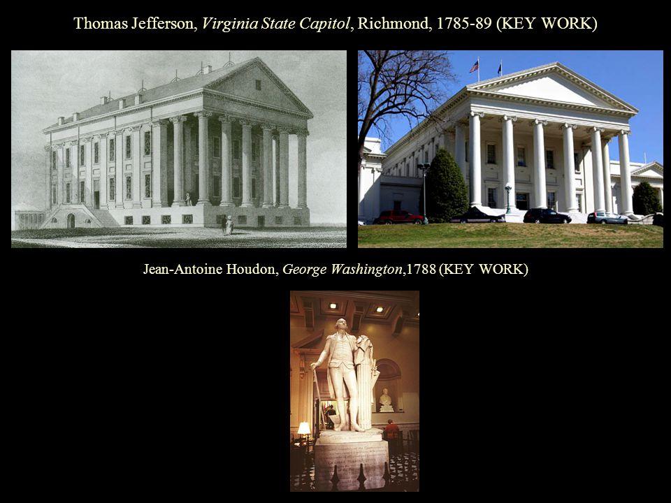 Thomas Jefferson, Virginia State Capitol, Richmond, 1785-89 (KEY WORK) Jean-Antoine Houdon, George Washington,1788 (KEY WORK)