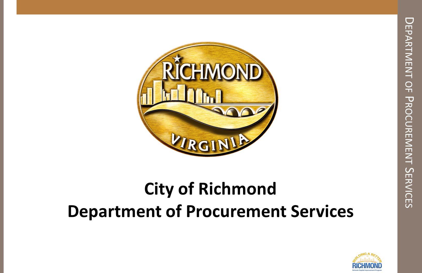 D EPARTMENT OF P ROCUREMENT S ERVICES City of Richmond Department of Procurement Services