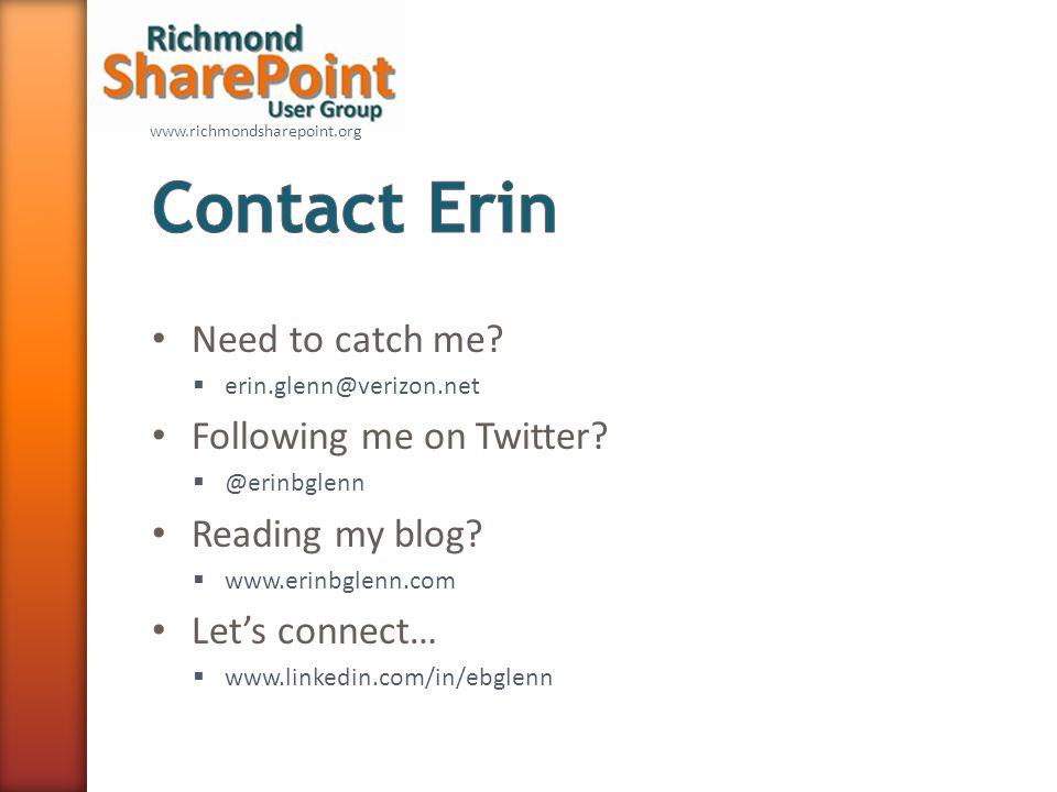 Need to catch me.  erin.glenn@verizon.net Following me on Twitter.