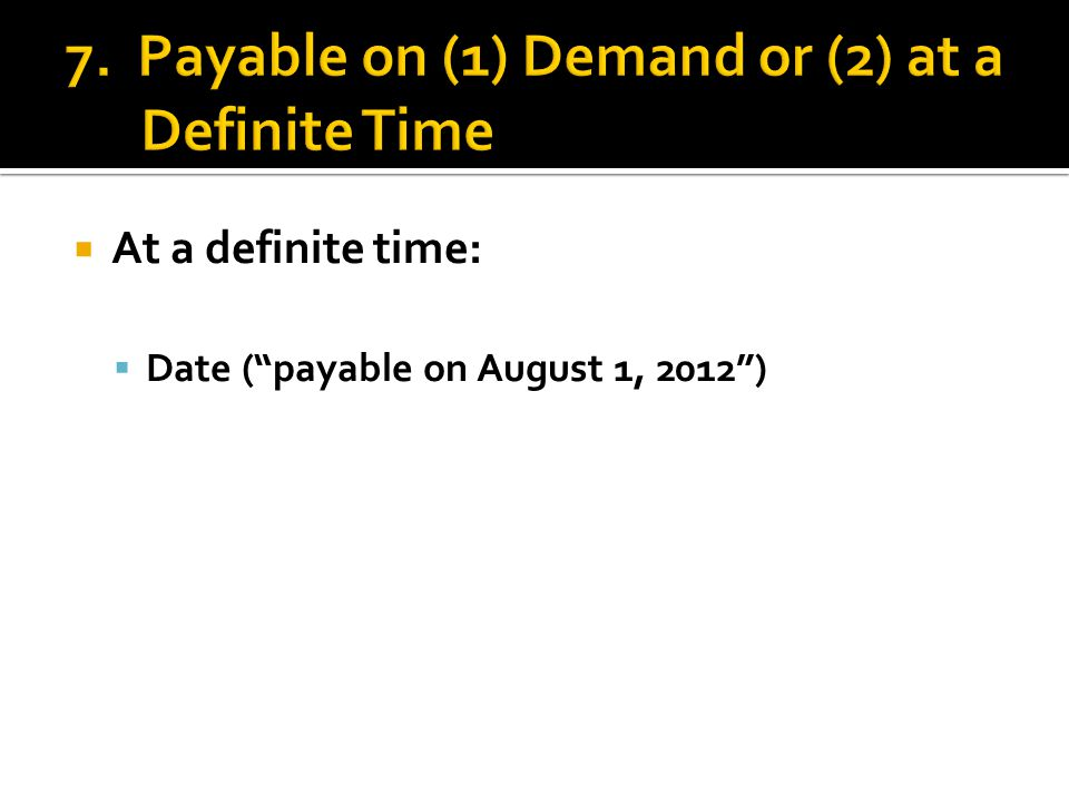 " At a definite time:  Date (""payable on August 1, 2012"")"