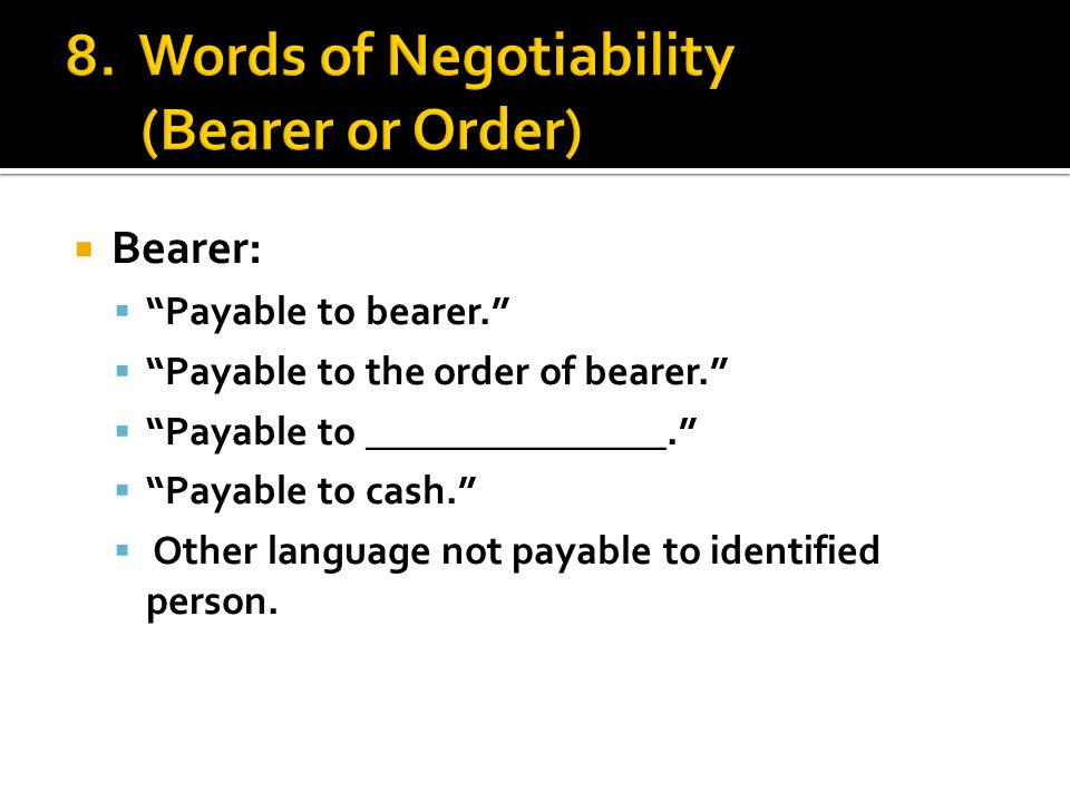 " ""Payable to bearer.""  ""Payable to the order of bearer.""  ""Payable to _______________.""  ""Payable to cash.""  Other language not payable to identi"