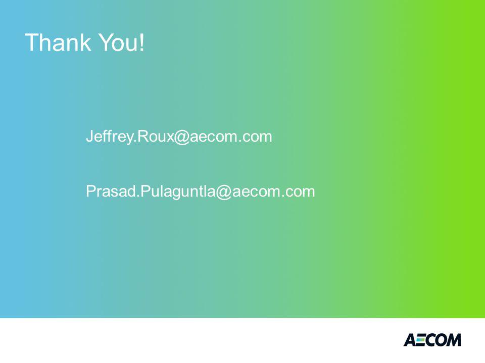 Thank You! Jeffrey.Roux@aecom.com Prasad.Pulaguntla@aecom.com