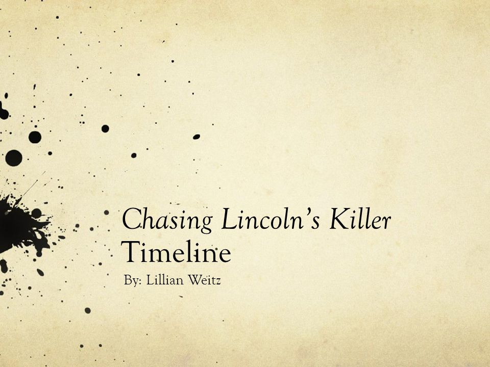 Chasing Lincoln's Killer Timeline By: Lillian Weitz
