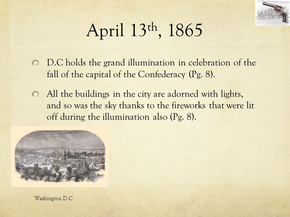 April 13 th, 1865 D.C holds the grand illumination in celebration of the fall of the capital of the Confederacy (Pg. 8). All the buildings in the city