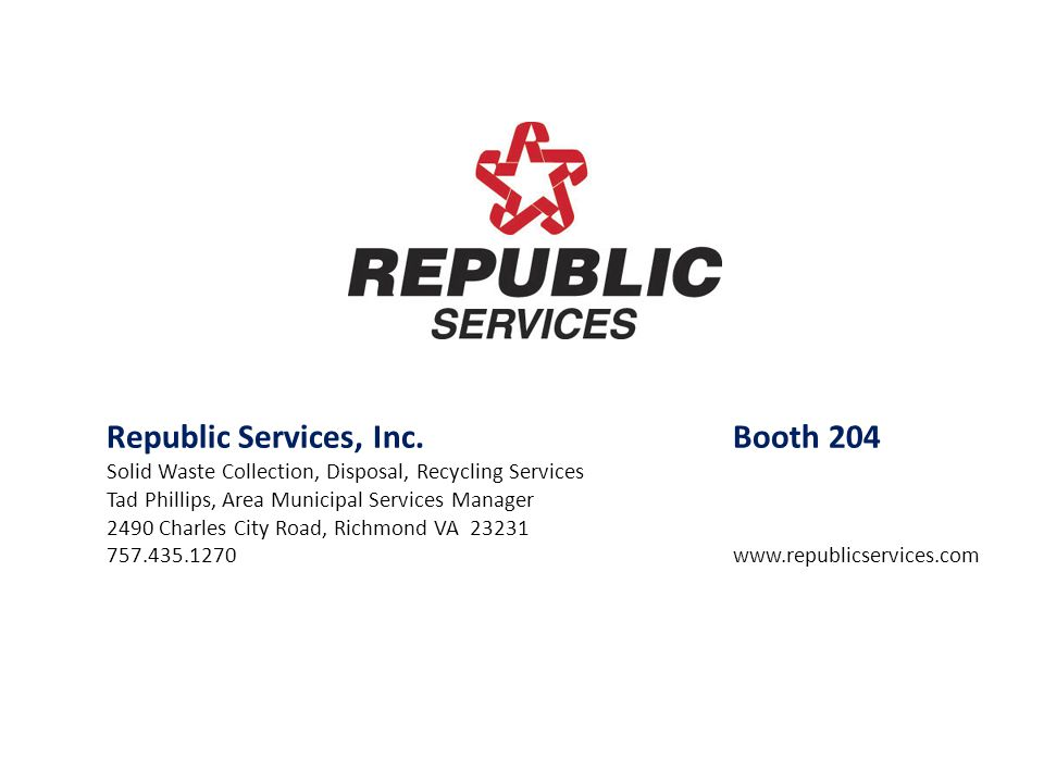 Republic Services, Inc.Booth 204 Solid Waste Collection, Disposal, Recycling Services Tad Phillips, Area Municipal Services Manager 2490 Charles City