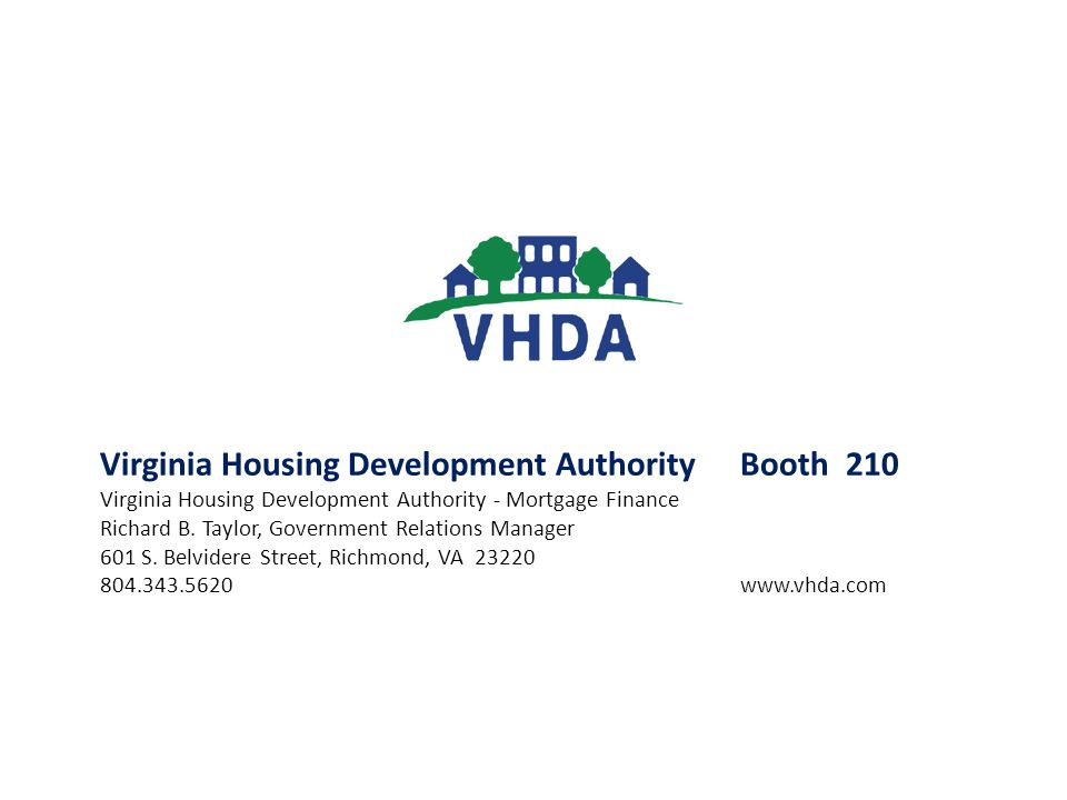 Virginia Housing Development AuthorityBooth 210 Virginia Housing Development Authority - Mortgage Finance Richard B. Taylor, Government Relations Mana